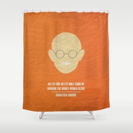 """Mahatma Ghandi - """"An eye for an eye only ends up  making the whole world blind."""" Shower Curtain"""