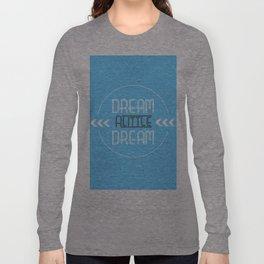 Dream a Little Dream Long Sleeve T-shirt