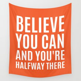BELIEVE YOU CAN AND YOU'RE HALFWAY THERE (Orange) Wall Tapestry