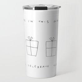 You Are In This World So Let's Celebrate Everyday Travel Mug