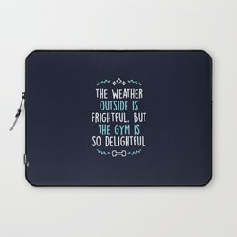 The Weather Outside Is Frightful But The Gym Is So Delightful Laptop Sleeve
