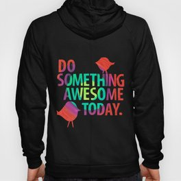 Do Something Awesome Today Too! Hoody