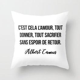 C'est cela l'amour, tout donner, tout sacrifier sans espoir de retour.  Albert Camus Throw Pillow