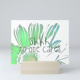 Shhh.  No One Cares. Mini Art Print
