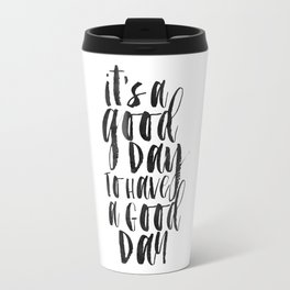 Office Wall Decor,It's A Good Day To Have A Good Day, Funny Print,Home Decor,Quote Prints,Wall Art Travel Mug