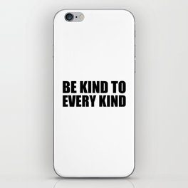 Be Kind to Every Kind iPhone Skin