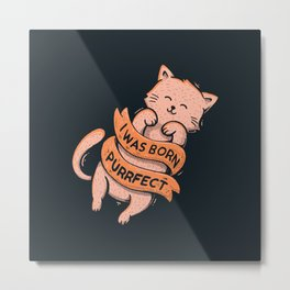 I Was Born Perfect Metal Print