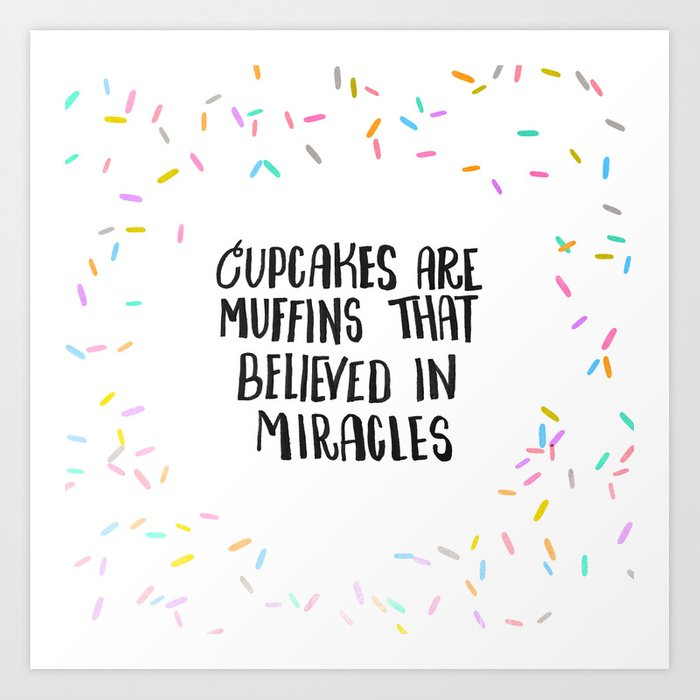 Cupcakes are Muffins that Believed in Miracles // Light Art Print by  letter27designco