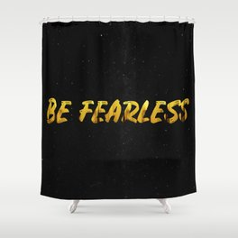 Be Fearless - GOLD Shower Curtain