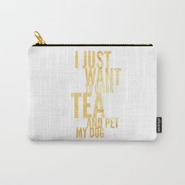 I Just Want to Drink Tea and Pet My Dog in Gold Vertical Carry-All Pouch