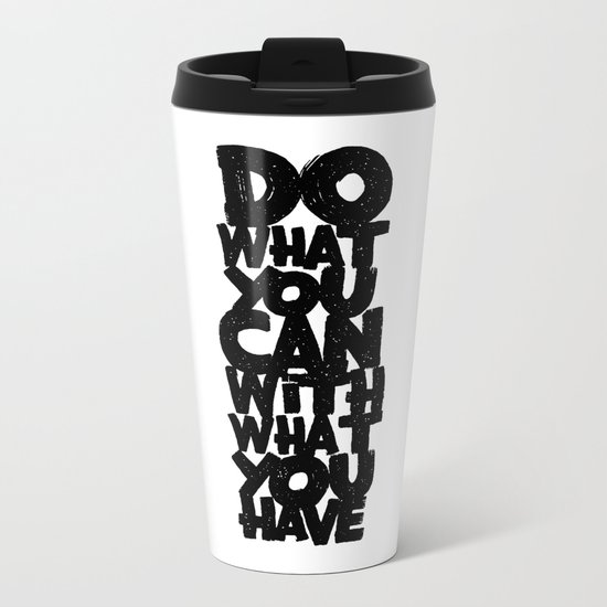 do what you can with what you have Metal Travel Mug