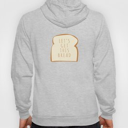 """Let's Get This Bread"" Hoody"