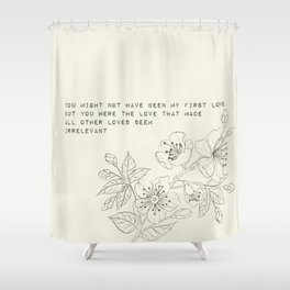 you might not have been my first love - R. Kaur Collection Shower Curtain