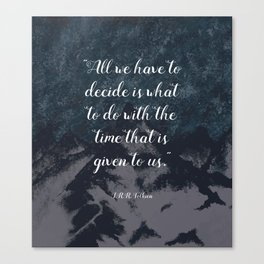Decide what to do with the time that is given to us - J.R.R. Tolkien quote Canvas Print