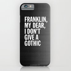 Franklin, my dear, I don't give a gothic iPhone 6s Slim Case