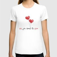 all you need is love T-shirts featuring all you need is love by Arevik Martirosyan