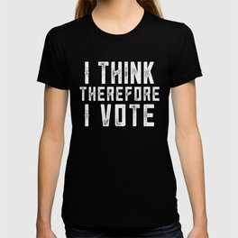 I Think Therefore I Vote (on black version) T-shirt