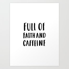 Full Of Faith And Caffeine - typography Art Print