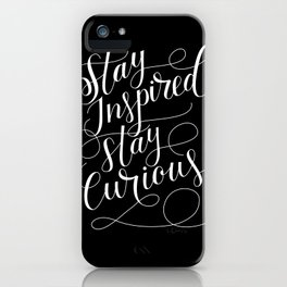 Stay Inspired, Stay Curious iPhone Case