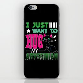 I Just Want to Hug My Abyssinian Cat iPhone Skin