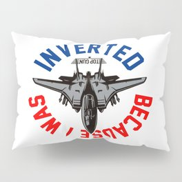 Because I Was Inverted Merch Pillow Sham