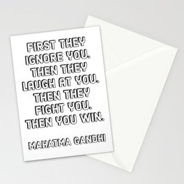 First they ignore you. Then they laugh at you. Then they fight you. Then you win  – Mahatma Gandhi Stationery Cards