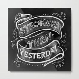 Stronger than Yesterday Metal Print