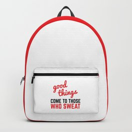 Good Things Come Sweat Gym Quote Backpack