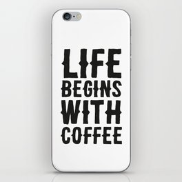 Life Begins With Coffee iPhone Skin