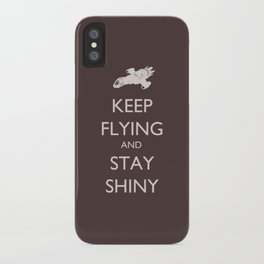 Keep Flying and Stay Shiny iPhone Case