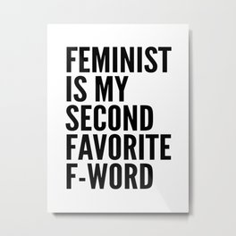 Feminist is My Second Favorite F-Word Metal Print