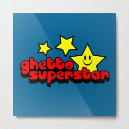 Ghetto Superstar Funny Quote Metal Print