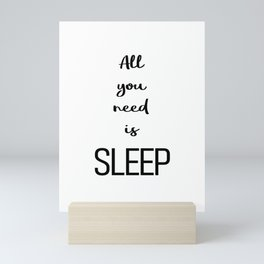 All you need is sleep Mini Art Print