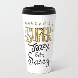 Super Jazzy, Extra Sassy Travel Mug