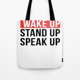 Activism   Wake Up Stand Up Speak Up Tote Bag