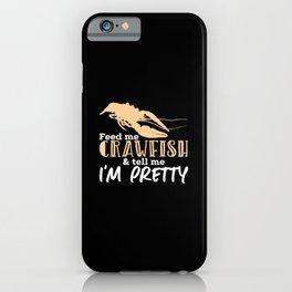 Crawfish Gift: Feed Me Crawfish & Tell Me I'm Pretty iPhone Case