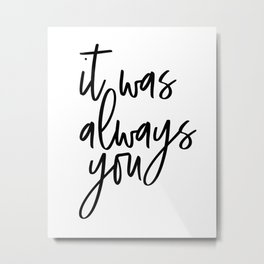 It Was Always You, Word Art, Motivational Quote, Inspirational Quote, Gift Idea Metal Print