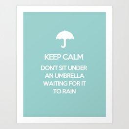 Keep Calm Don't Sit Under An Umbrella Waiting For It To Rain Art Print
