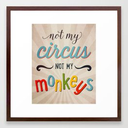 Not my Circus, Not my Monkeys Funny quote art. Framed Art Print