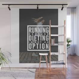 Running Because Dieting Is Not An Option Wall Mural
