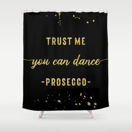 Text Art Gold YOU CAN DANCE Prosecco Shower Curtain