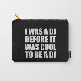 I was a dj before it was cool to be a dj. (White letters version) Carry-All Pouch
