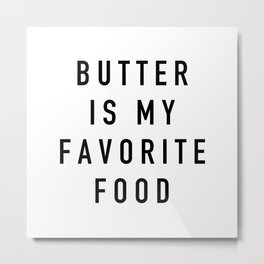 Butter Is My Favorite Food - Parks and Rec Metal Print
