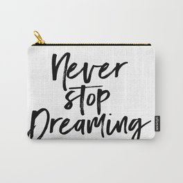 Never Stop Dreaming / Motivate Quote / Motivational Inspirational Message/ Empower / Fearless Carry-All Pouch