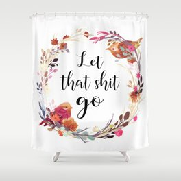 Let That Shit Go Shower Curtain