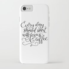 Every Day Should Start with Jesus and Coffee Hand Lettered Calligraphy iPhone 7 Slim Case