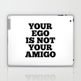 Your Ego is Not Your Amigo Laptop & iPad Skin