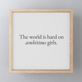 World is Hard on Ambitious Girls Framed Mini Art Print