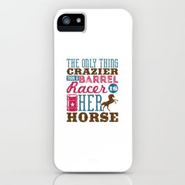 The Only Thing Crazier Than A Barrel Racer Is Her Horse iPhone Case