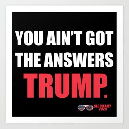 Trump Ain't got the answers Art Print